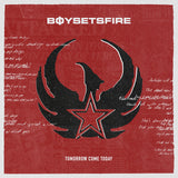 "BOYSETSFIRE ""Tomorrow Come Today"""