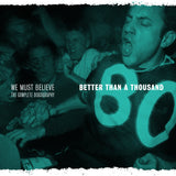 "BETTER THAN A THOUSAND ""We Must Believe - The Complete Discography"""
