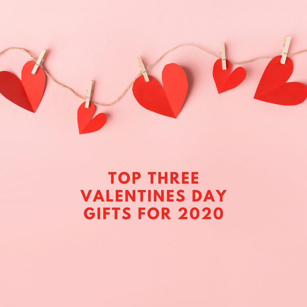 TOP THREE VALENTINES DAY GIFTS 2020
