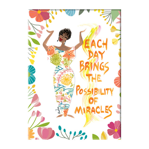 """Each Day brings The Possibility of Miracles"" Cidne Wallace Magnet"