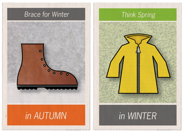 Brace for winter in autumn. Think spring in winter.