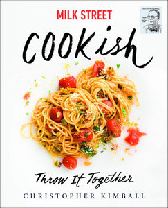 Milk Street: Cookish: Throw It Together: Big Flavors. Simple Techniques. 200 Ways to Reinvent Dinner. Hardcover – Illustrated