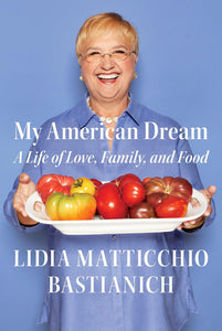 Lidia Bastianich-My American Dream: A Life of Love, Family, and Food