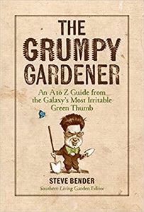 The Grumpy Gardener: An A to Z Guide from the Galaxy's Most Irritable Green Thumb