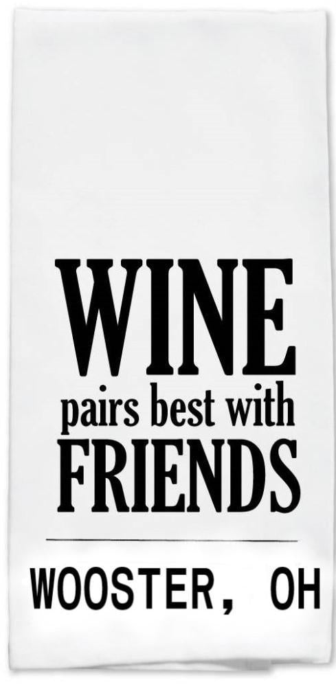Wine Pairs Best With Friends Tea Towel - Wooster, OH