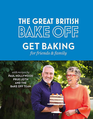 The Great British Bake Off: Get Baking for Friends and Family