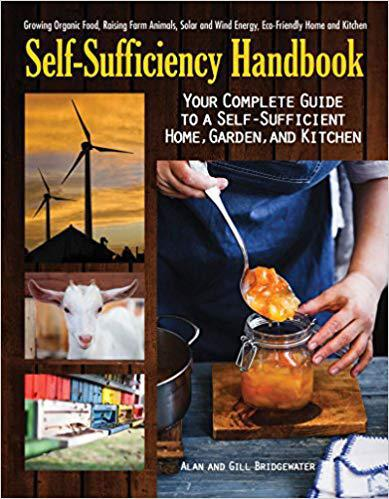 The Self-Sufficiency Handbook: Your Complete Guide to a Self-Sufficient Home, Garden, and Kitchen