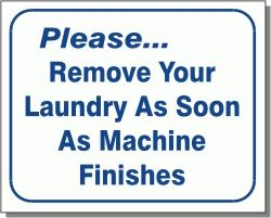 REMOVE YOUR LAUNDRY AS SOON AS MACHINE FINISHES 10x12