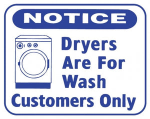 DRYERS ARE FOR WASH CUSTOMERS ONLY 10x12