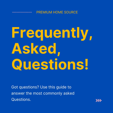 Premium Home Source - Frequently Asked Questions