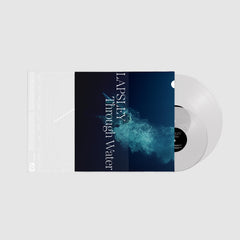 Through Water – Deluxe Clear Vinyl LP & 7""