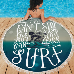 You Can't Stop The Waves Beach Towel