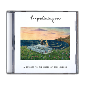 Keep Shining On 'A Tribute To The Music of Tim Landers' CD