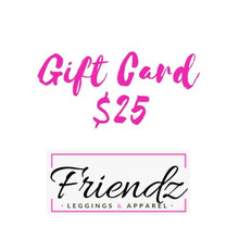 Load image into Gallery viewer, Gift Card $25 | Friendz Leggings Apparel & Gifts