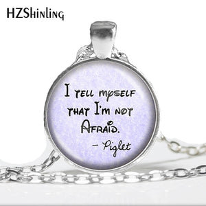 I Tell Myself that I'm not Afraid - Piglet - Handcrafted Pendant Necklace