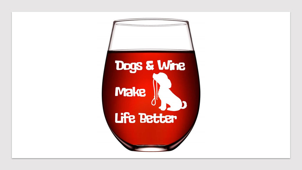 Dogs & Wine Make Life Better