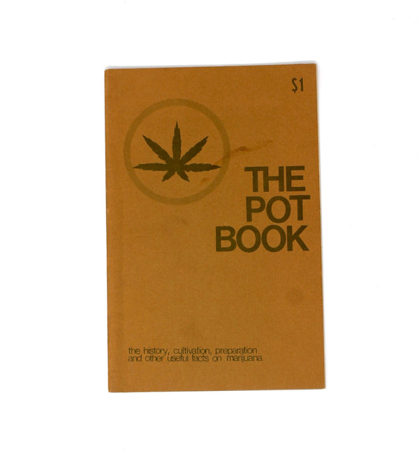 The Pot Book: The history, cultivation, preparation, and other useful facts on marijuana