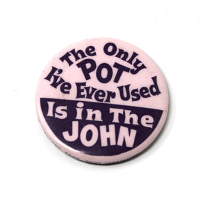 The Only Pot I've Ever Used is in the John button
