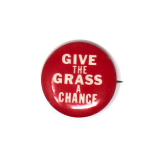 "Vintage ""Give The Grass A Chance"" Button"