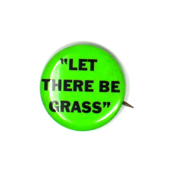 "Vintage ""Let There Be Grass"" Button"