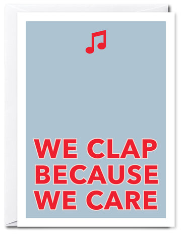 WE CLAP BECAUSE WE CARE