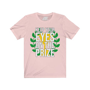 """""KEEP YOUR EYES ON THE PRIZE""  Unisex Short Sleeve Tee"
