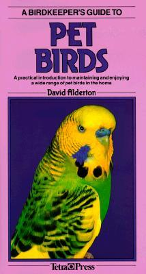 A Birdkeepers Guide to Pet Birds (Birdkeeper's Guides) by David Alderton, Cyril Laubscher