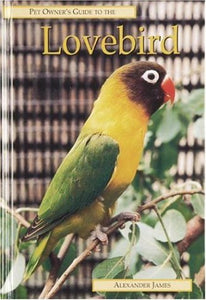 PET OWNERS GUIDE TO THE LOVEBIRD BY ALEXANDER JAMES.