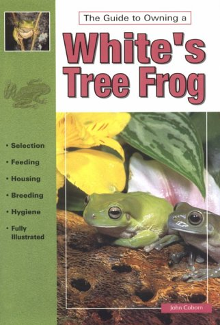 The Guide To Owning White's Tree Frog by John Coborn