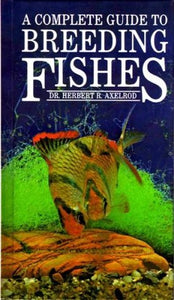 A Complete Guide to Breeding Aquarium Fishes by Herbert R. Axelrod