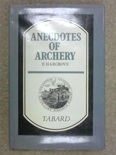 Anecdotes of Archery from the Earliest Ages to the Year 1791 by Ely Hargrove