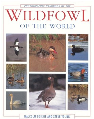 Photographic Handbook of the Wildfowl of the World by Malcolm Ogilvie, Steve Young