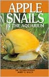 Apple Snails in the Aquarium: Ampullariids : Their Identification, Care, and Breeding by Gloria Perrera, Jerry G. Walls