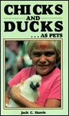 Chicks & Ducks As Pets by Jack C. Harris