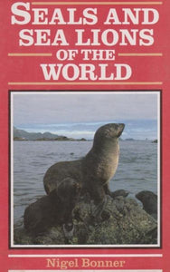 Seals and Sea Lions of the World by W Nigel Bonner