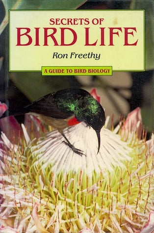 Secrets Of Bird Life A Guide To Bird Biology Ron Freethy