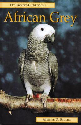 Pet Owner's Guide to the African Grey Parrot by Annette De Saulles