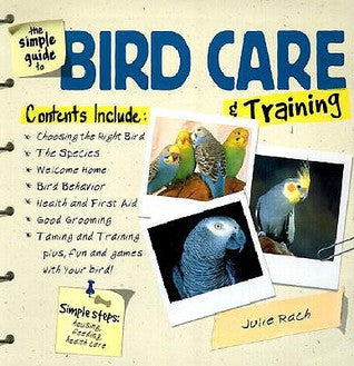 The Simple Guide to Bird Care & Training by Terry Anne Barber