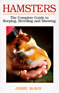 Hamsters: The Complete Guide To Keeping, Breeding And Showing by Jimmy McKay