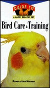 Bird Care and Training by Pam Higdon