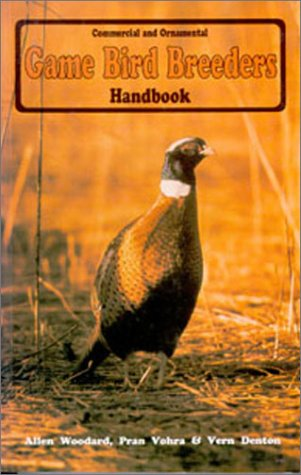 Game Bird Breeders Handbook: Commercial and Ornamental by Allen Woodard, Pran Vohra , Vern Denton , Myron Shutty (Editor) , Lorna Lake (Produced by)