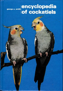 The Encyclopedia of Cockatiels by George A. Smith