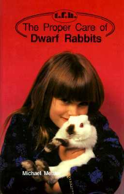 The Proper Care Of Dwarf Rabbits by Michael Mettler, U. Erich Friese