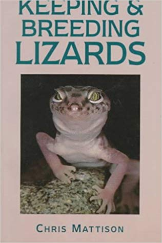 Keeping and Breeding Lizards by Christopher Mattison