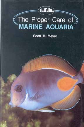 Proper Care Marine Aquarium by Scott B. Meyer