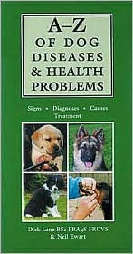A Z Of Dog Diseases & Health Problems: Signs, Diagnosis, Causes, Treatment by Dick Lane, Neil Ewart