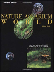 Nature Aquarium World Book One by Takashi Amano
