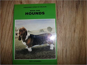 Pedigree Dogs In Colour Hounds by Roy Hodrein Book One