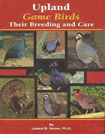 Upland Game Birds: Their Breeding and Care by Leland B. Hayes