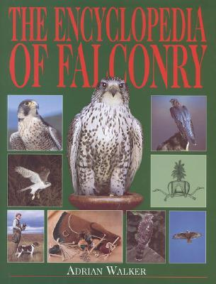 The Encyclopedia of Falconry by Adrian Walker